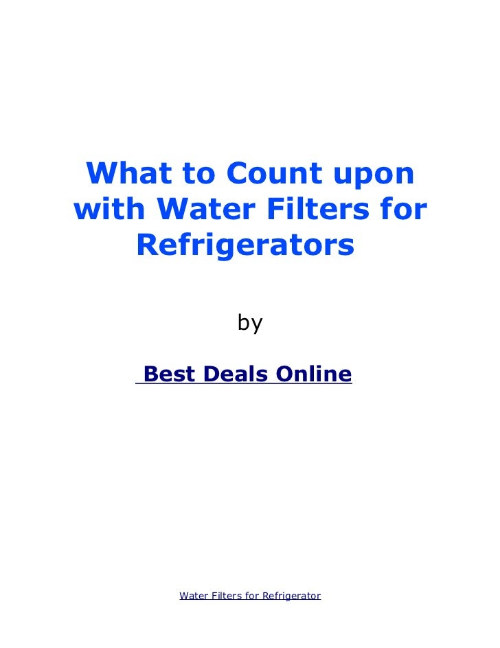 What to Count uponwith Water Filters for    Refrigerators                  by    Best Deals Onlines      Water Filters for...