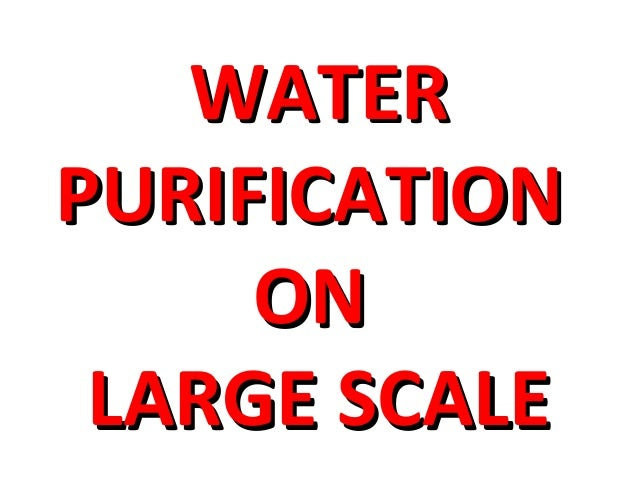 WATER PURIFICATION ON LARGE SCALE