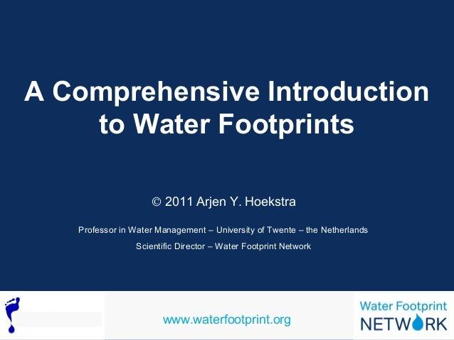 A Comprehensive Introduction  to Water Footprints  Ó 2011 Arjen Y. Hoekstra  Professor in Water Management – University of...