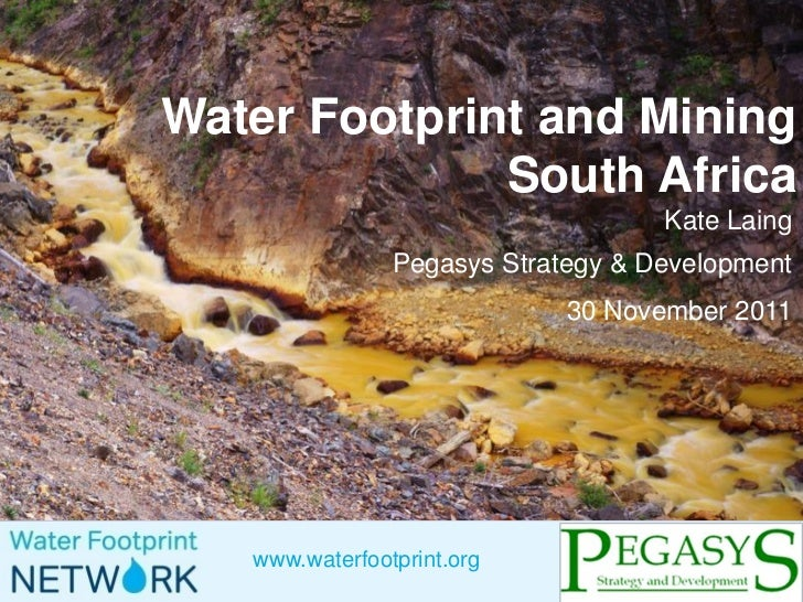 Water Footprint and Mining              South Africa                                    Kate Laing                Pegasys ...