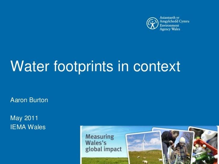 Water footprints in contextAaron BurtonMay 2011IEMA Wales