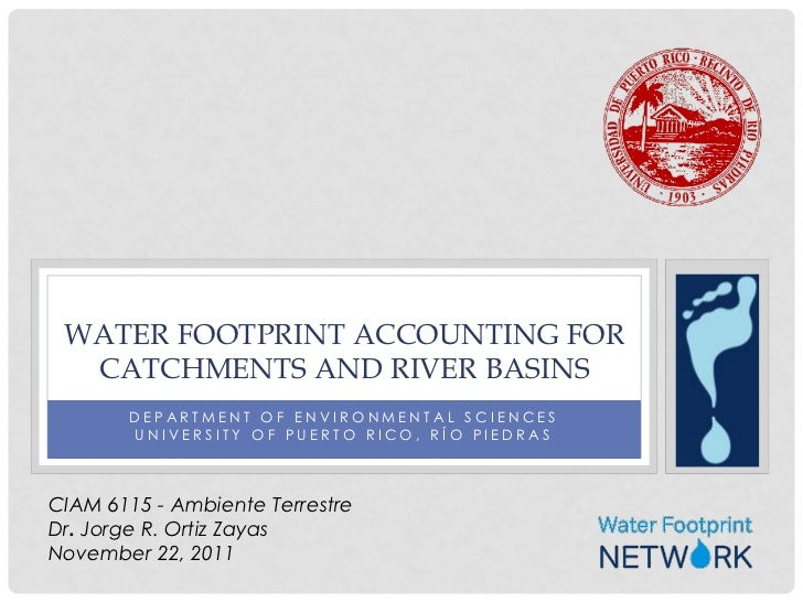 WATER FOOTPRINT ACCOUNTING FOR  CATCHMENTS AND RIVER BASINS       DEPARTMENT OF ENVIRONMENTAL SCIENCES       UNIVERSITY OF...