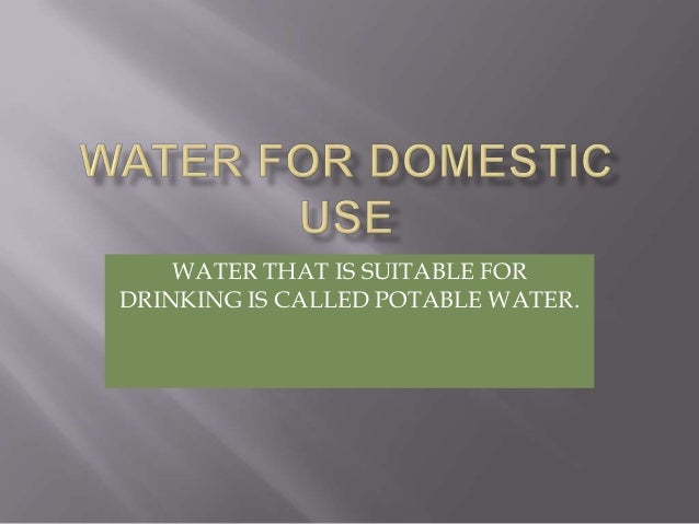 WATER THAT IS SUITABLE FORDRINKING IS CALLED POTABLE WATER.