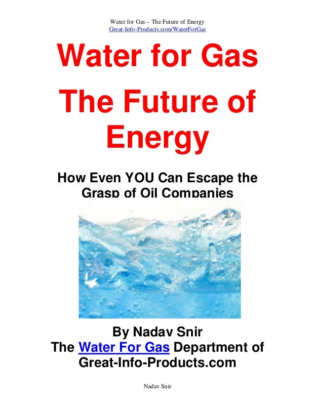 Water for Gas – The Future of Energy Great-Info-Products.com/WaterForGas Water for Gas The Future of Energy How Even YOU C...