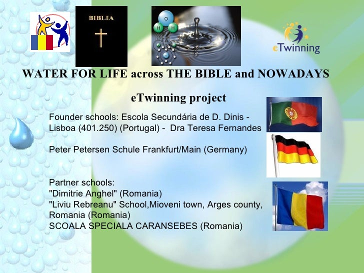 WATER FOR LIFE across THE BIBLE and NOWADAYS                        eTwinning project    Founder schools: Escola Secundári...