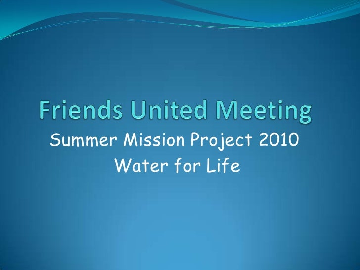 Friends United Meeting<br />Summer Mission Project 2010<br /> Water for Life<br />