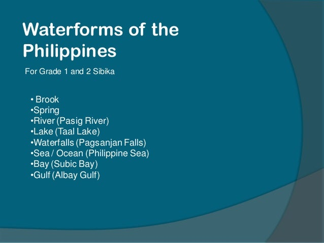 Waterforms of thePhilippinesFor Grade 1 and 2 Sibika• Brook•Spring•River (Pasig River)•Lake (Taal Lake)•Waterfalls (Pagsan...