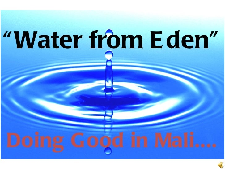 """ Water from E den""Doing Good in Mali...."