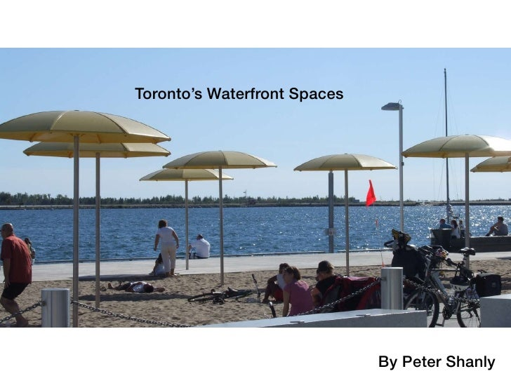 Toronto's Waterfront Spaces                                   By Peter Shanly