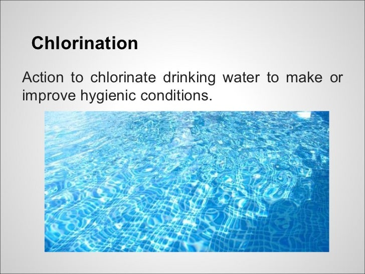ChlorinationAction to chlorinate drinking water to make orimprove hygienic conditions.