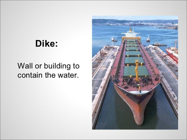 Dike:Wall or building tocontain the water.