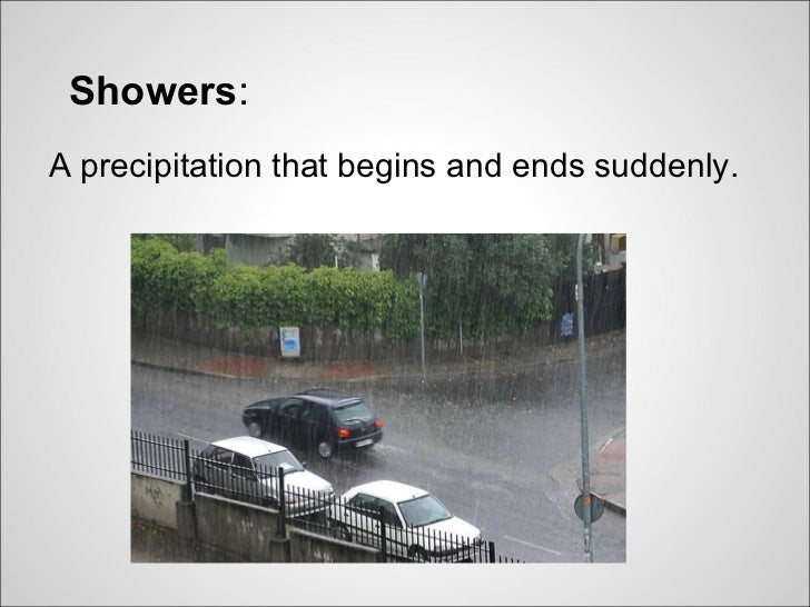 Showers:A precipitation that begins and ends suddenly.