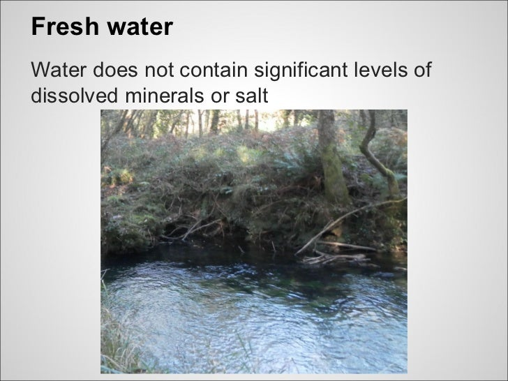 Fresh waterWater does not contain significant levels ofdissolved minerals or salt
