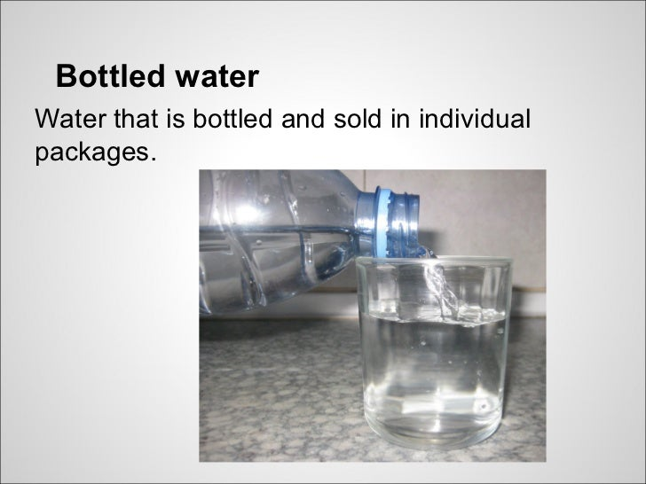 Bottled waterWater that is bottled and sold in individualpackages.