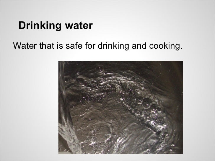Drinking waterWater that is safe for drinking and cooking.
