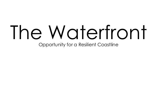 The WaterfrontOpportunity for a Resilient Coastline