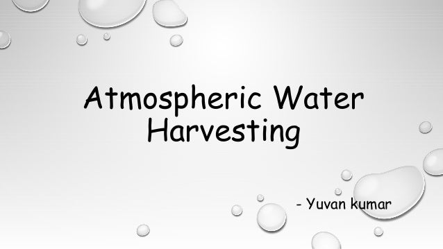 Atmospheric Water Harvesting - Yuvan kumar