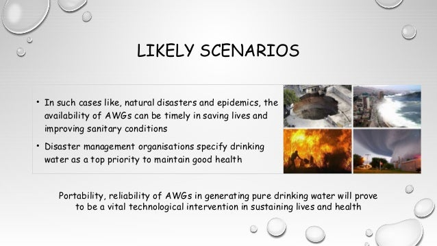 LIKELY SCENARIOS • In such cases like, natural disasters and epidemics, the availability of AWGs can be timely in saving l...