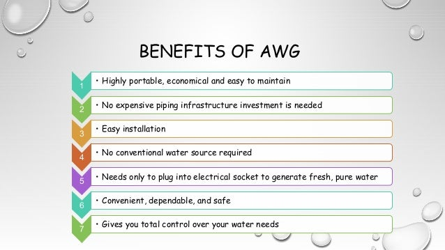 BENEFITS OF AWG 1 • Highly portable, economical and easy to maintain 2 • No expensive piping infrastructure investment is ...