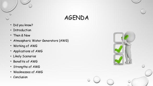 AGENDA • Did you know? • Introduction • Then & Now • Atmospheric Water Generators (AWG) • Working of AWG • Applications of...