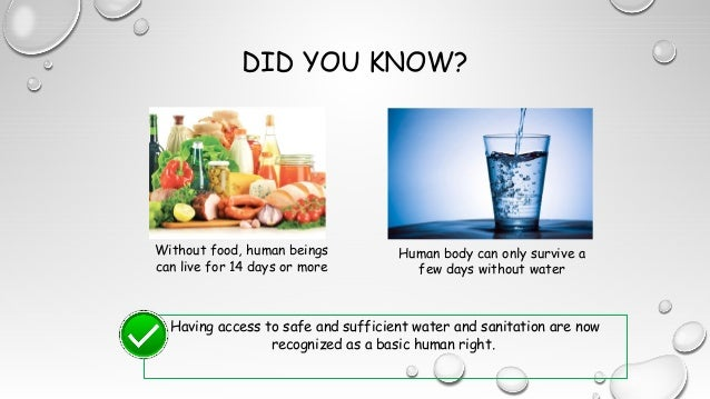 DID YOU KNOW? Having access to safe and sufficient water and sanitation are now recognized as a basic human right. Withou...