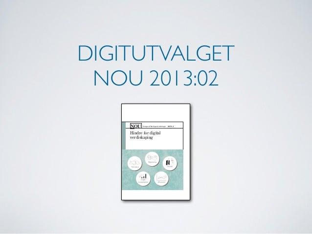 DIGITUTVALGET NOU 2013:02    NOU         Norges offentlige utredninger        2013: 2    Hindre for digital    verdiskapin...