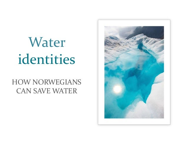 Water identities HOW NORWEGIANS CAN SAVE WATER