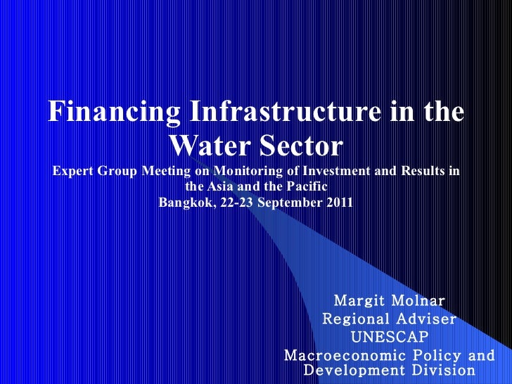 Financing Infrastructure in the Water Sector Expert Group Meeting on Monitoring of Investment and Results in the Asia and ...