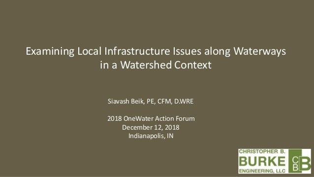 Examining Local Infrastructure Issues along Waterways in a Watershed Context Siavash Beik, PE, CFM, D.WRE 2018 OneWater Ac...