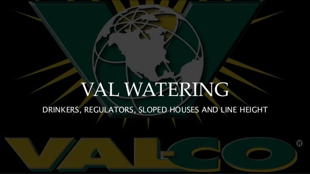 VAL WATERING DRINKERS, REGULATORS, SLOPED HOUSES AND LINE HEIGHT