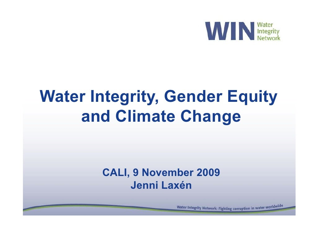 Water Integrity, Gender Equity     and Climate Change          CALI, 9 November 2009             Jenni Laxén
