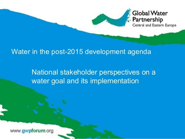 Water in the post-2015 development agenda National stakeholder perspectives on a water goal and its implementation