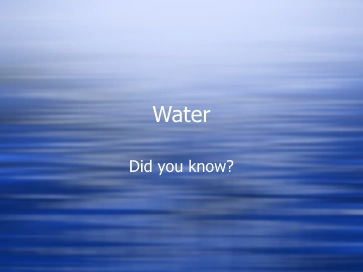 Water Did you know?