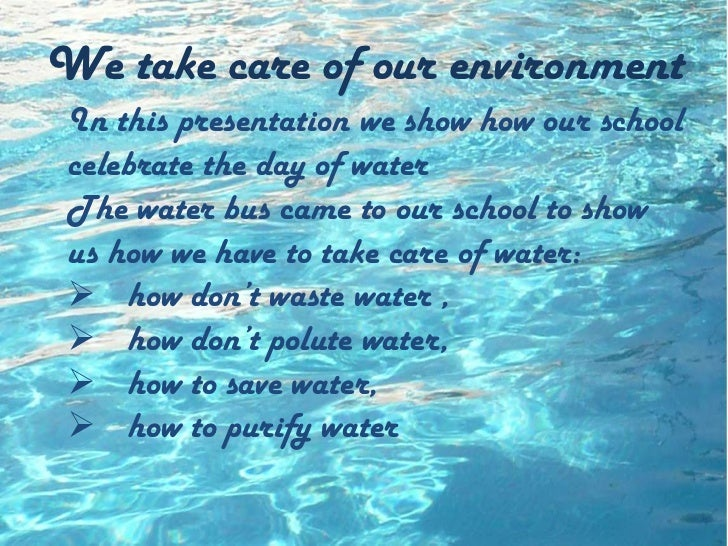 Wetakecare of ourenvironment<br />In thispresentationwe show howourschoolcelebratetheday of water<br />Thewater bus cameto...