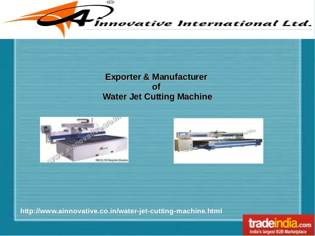 Exporter & Manufacturer of Water Jet Cutting Machine  http://www.ainnovative.co.in/water-jet-cutting-machine.html