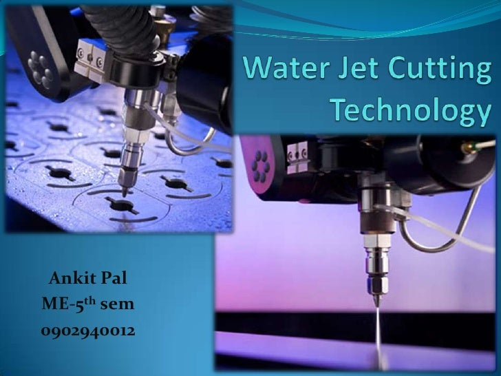 Water Jet Cutting Technology<br />Ankit Pal<br />ME-5th sem<br />0902940012 <br />