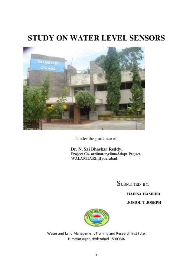 1 STUDY ON WATER LEVEL SENSORS Under the guidance of Dr. N. Sai Bhaskar Reddy, Project Co- ordinator,climaAdapt Project, W...