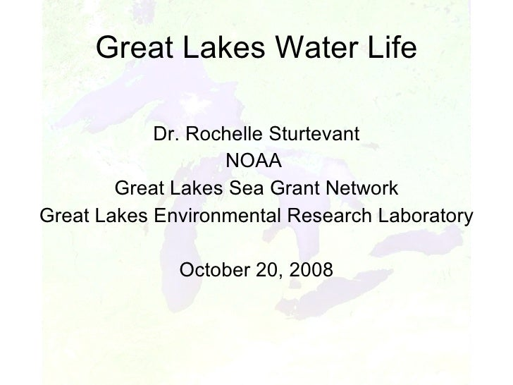 Great Lakes Water Life <ul><li>Dr. Rochelle Sturtevant </li></ul><ul><li>NOAA  </li></ul><ul><li>Great Lakes Sea Grant Net...
