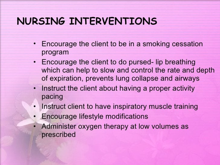 NURSING INTERVENTIONS <ul><li>Encourage the client to be in a smoking cessation program  </li></ul><ul><li>Encourage the c...