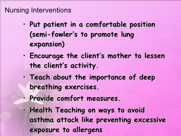 Nursing Interventions <ul><li>Put patient in a comfortable position (semi-fowler's to promote lung expansion)  </li></ul><...