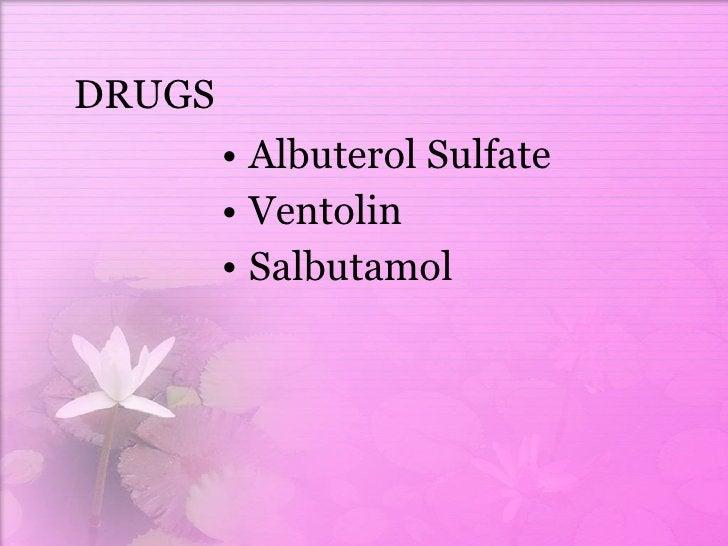 DRUGS <ul><li>Albuterol Sulfate  </li></ul><ul><li>Ventolin  </li></ul><ul><li>Salbutamol  </li></ul>