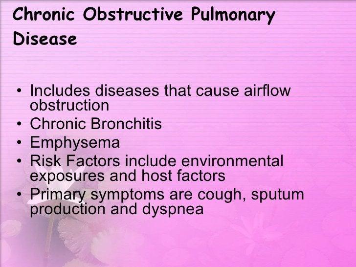 Chronic Obstructive Pulmonary Disease <ul><li>Includes diseases that cause airflow obstruction  </li></ul><ul><li>Chronic ...