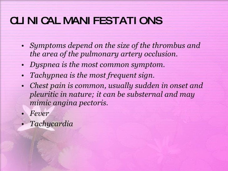 CLINICAL MANIFESTATIONS <ul><li>Symptoms depend on the size of the thrombus and the area of the pulmonary artery occlusion...