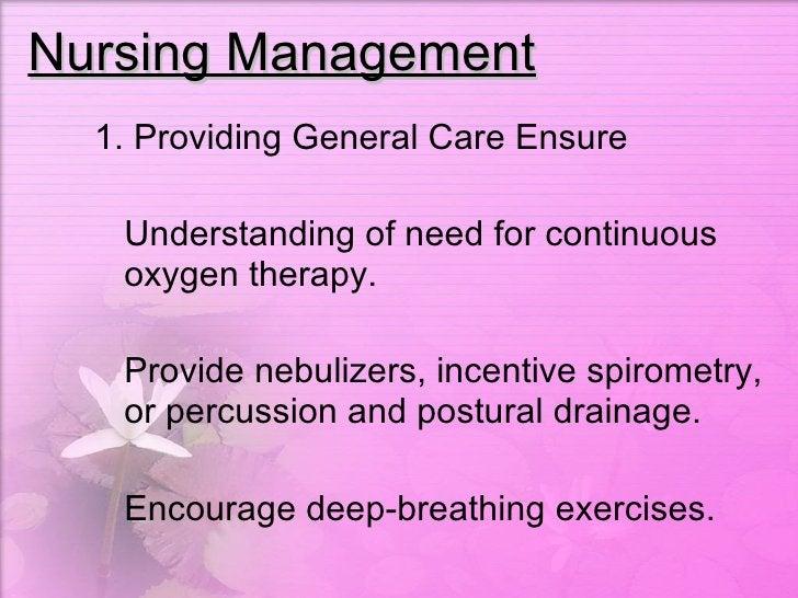 Nursing Management <ul><li>1. Providing General Care Ensure  </li></ul><ul><li>Understanding of need for continuous oxygen...
