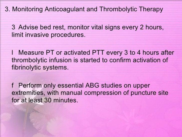 <ul><li>3. Monitoring Anticoagulant and Thrombolytic Therapy  </li></ul><ul><li>  Advise bed rest, monitor vital signs ev...