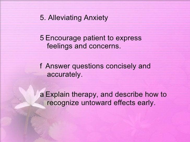 <ul><li>5. Alleviating Anxiety  </li></ul><ul><li> Encourage patient to express feelings and concerns.  </li></ul><ul><li...