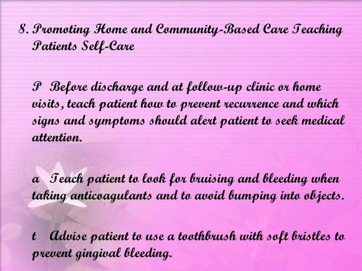 <ul><li>8. Promoting Home and Community-Based Care Teaching Patients Self-Care  </li></ul><ul><li>  Before discharge and ...