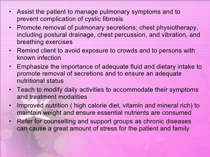 <ul><li>Assist the patient to manage pulmonary symptoms and to prevent complication of cystic fibrosis  </li></ul><ul><li>...