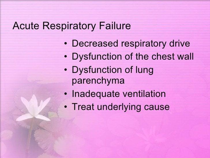 Acute Respiratory Failure <ul><li>Decreased respiratory drive </li></ul><ul><li>Dysfunction of the chest wall </li></ul><u...
