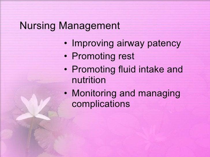 Nursing Management <ul><li>Improving airway patency </li></ul><ul><li>Promoting rest </li></ul><ul><li>Promoting fluid int...